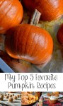 My Top 5 Favorite Pumpkin Recipes