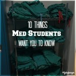 10 Things Medical Students Want You To Know