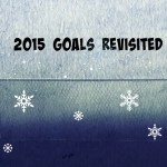 2015 Goals Revisited #BehindTheBlogger