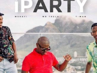 Mshayi, Mr Thela & Tman – Iparty