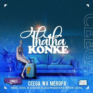 Fakaza Music Download Ceega Wa Meropa Thatha Konke Mp3
