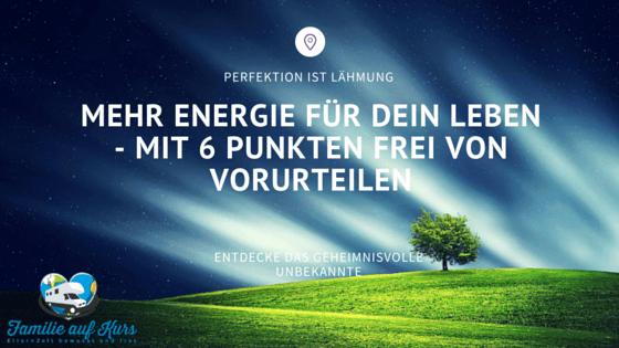 mehr Energie für dein leben in 6 punkten frei von vorurteilen
