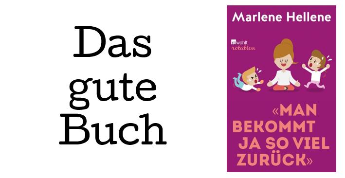 Das gute Buch: Marlene Hellene - Man bekommt ja so viel zurück
