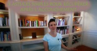 3 ASTUCES SIMPLES POUR RÉCUPÉRER APRÈS L'ACCOUCHEMENT