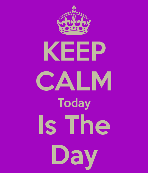 keep-calm-today-is-the-day-5