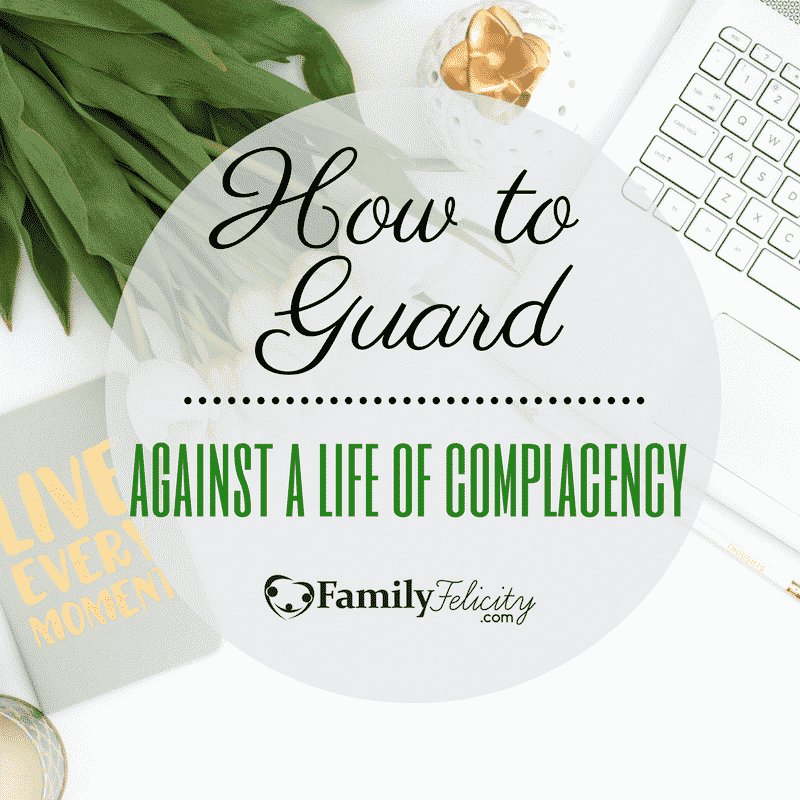 How to Guard Against a Life of Complacency