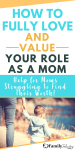 Do you struggle with finding true value being a mom? Stop struggling today and fully love where you are as a mom! #MothersDay #Motherhood
