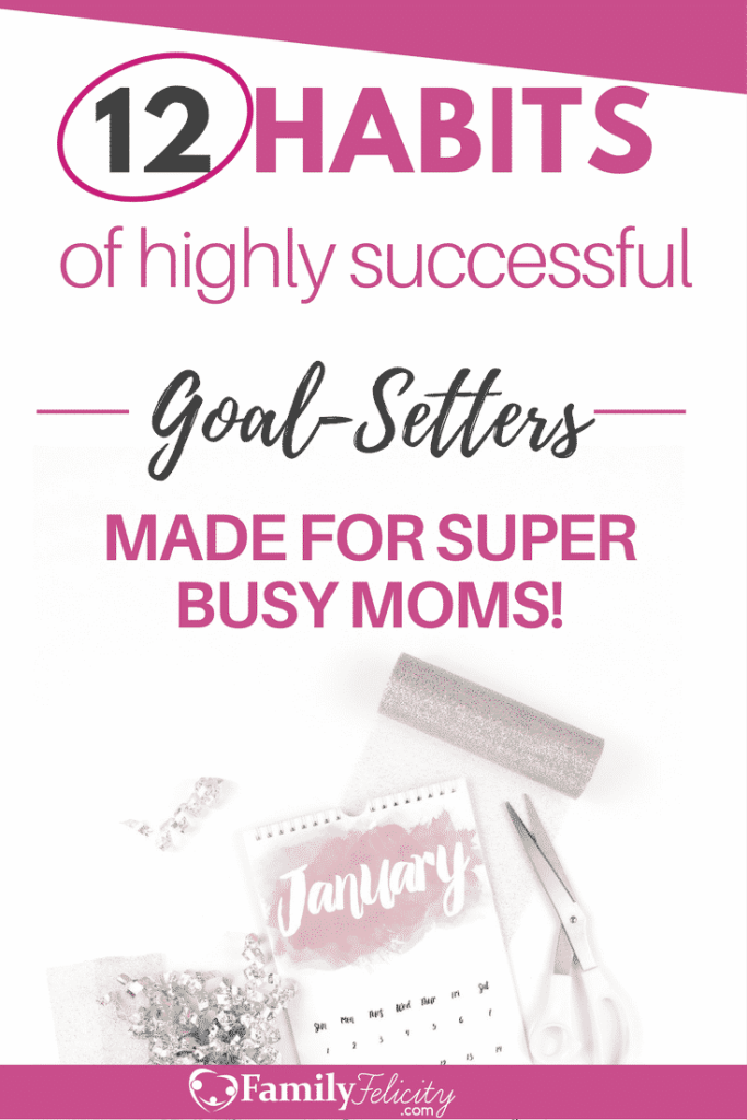 Setting goals doesn't have to be hard or overwhelming. In fact, goals are the roadmap to reaching your vision! Here are 12 habits of highly successful goal-setters made for busy moms like you!
