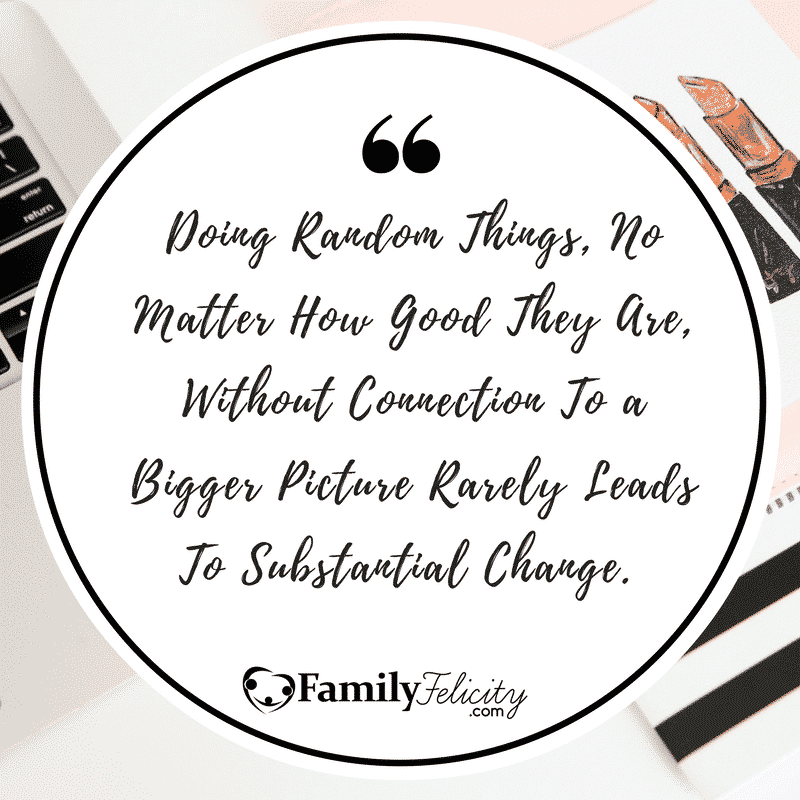 Doing random things, no matter how good they are, without connection to a bigger picture rarely lead to substantial change. Text Image