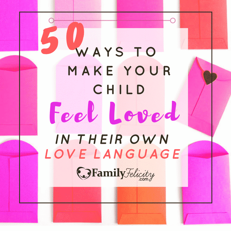 50 ways to make your child feel loved in their Own Love Language
