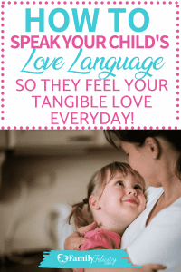 "Does your child ""feel"" your love every day in a tangible way? It's super easy when you know their love language! Get 50 super simple ways to speak your child's love language every day! #parenting #momadvice #kids #kidsandparenting #parentingtips"