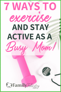 Staying active as a busy mom can be hard. Get 7 tips to easily getting started with exercise and staying active with kids. #fitness #exercise #healthyliving #momlife #parenting