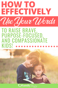 We speak to our kids every day, but do we always choose our words wisely? Learn how to effectively use your words to raise brave and compassionate kids! #kidsandparenting #parenting #momlife #mom #kids
