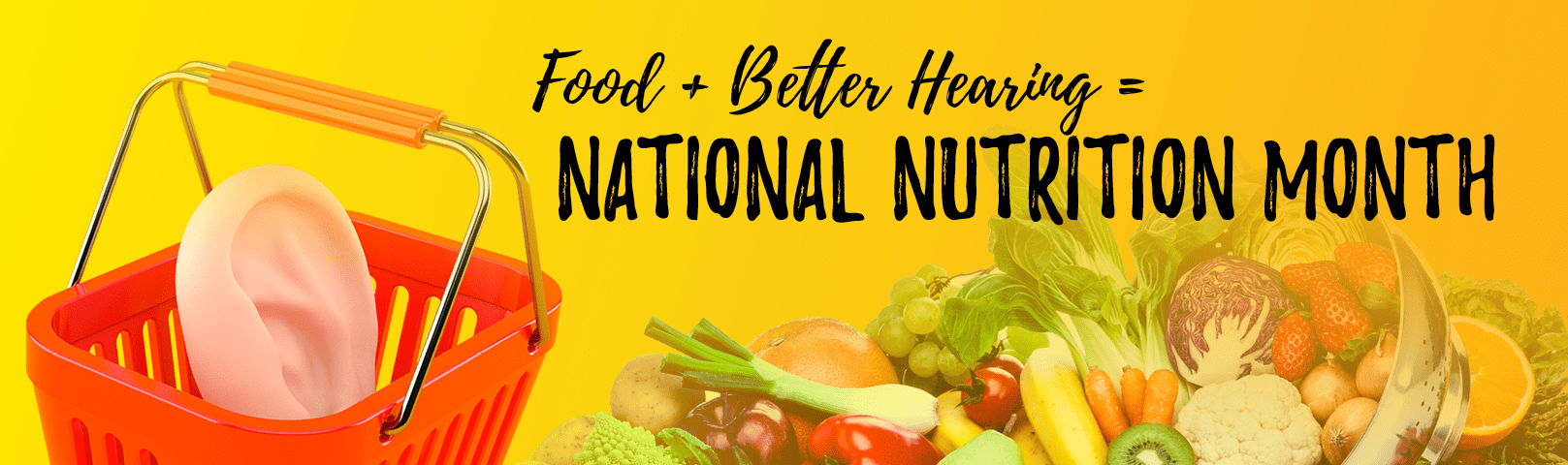 Food + Better Hearing = National Nutrition Month!