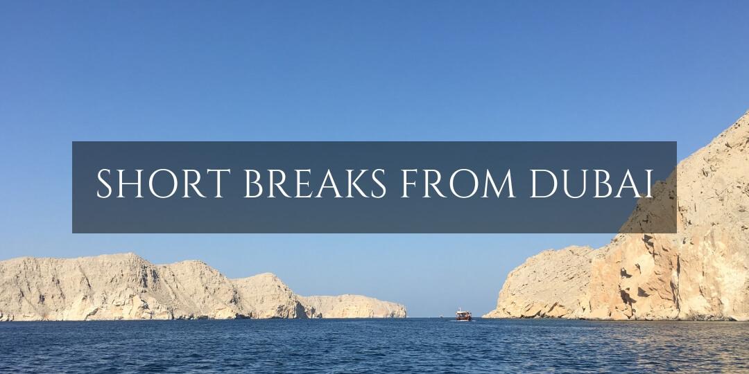 Short Breaks from Dubai