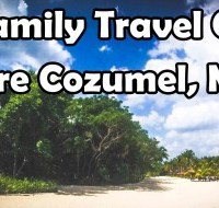 Family Travel Go Explore Cozumel Mexico