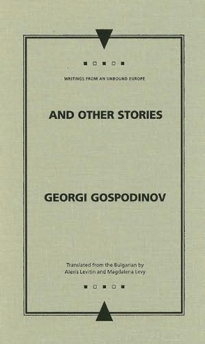 book cover of   And Other Stories   Writings from an Unbound Europe   by  Georgi Gospodinov