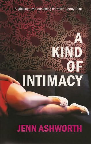 Jenn Asworths debute novel A Kind Of Intimacy
