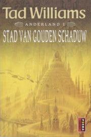 Tad Williams - Anderland 1: Stad van Gouden Schaduw