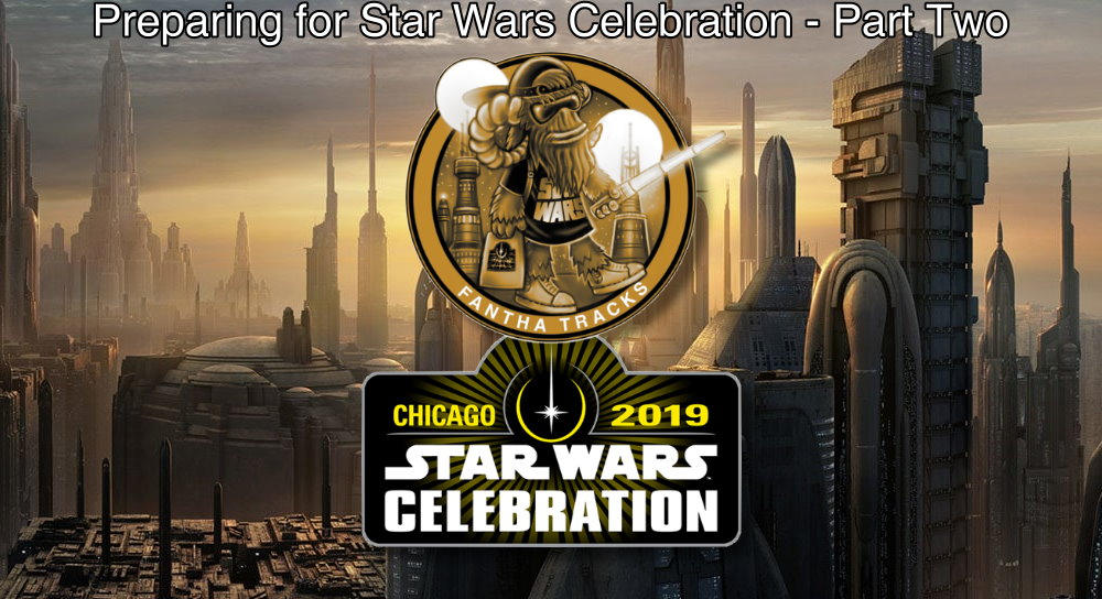 Fantha Trackers: Preparing for Star Wars Celebration - Part Two
