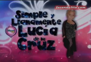 Simple y llanamente Lucia de la Cruz, Reality, Lucia de la Cruz