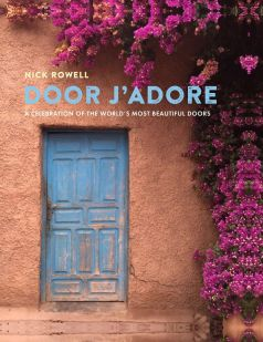 door-jadore-a-celebration-of-the-worlds-most-beautiful-doors-book-nick-rowell