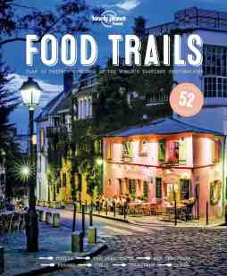 food-trails-plan-52-perfect-weekends-in-the-worlds-tastiest-destinations-lonely-planet-food-book