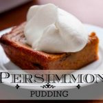 Persimmon Pudding Farmhouse Recipe
