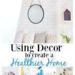 Using Decor to Create A Healthier Home