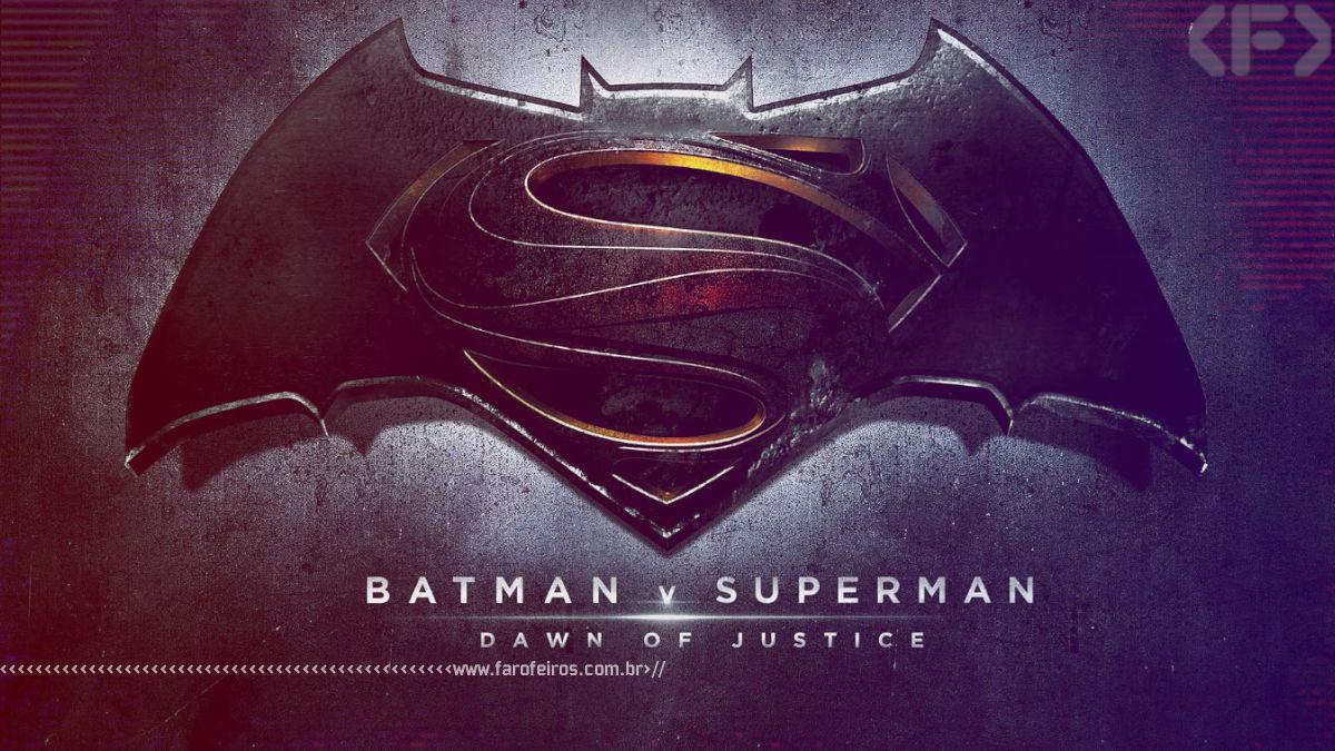 Batman V Superman - Dawn of Justice - Blog Farofeiros