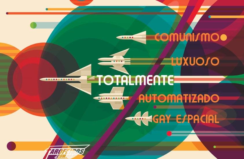 Comunismo luxuoso totalmente automatizado gay espacial - Fully Automated Luxury Gay Space Communism - Poster - Blog Farofeiros