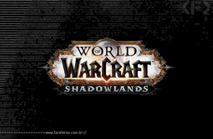 World of Warcraft - Shadowlands - Blizzcon 2019 - Blog Farofeiros