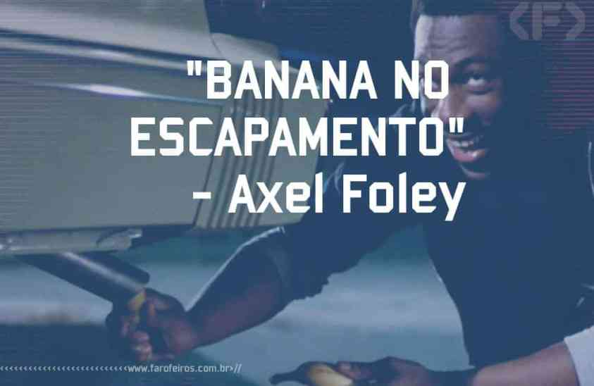 Banana no escapamento - Axel Foley - Blog Farofeiros