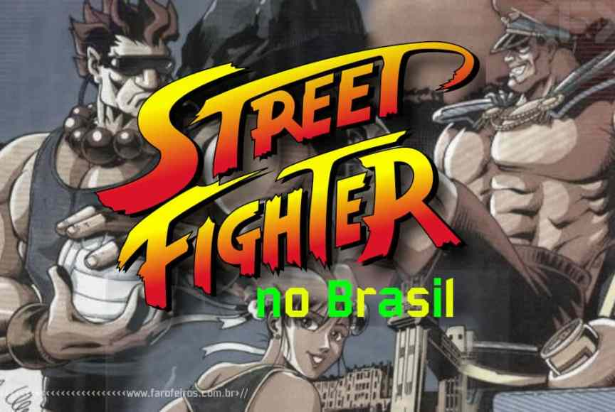 Street Fighter no Brasil - Blog Farofeiros