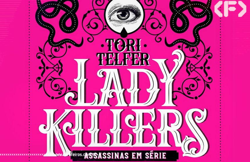 Lady Killers - Tori Telfer - Blog Farofeiros - Geek Week Amazon