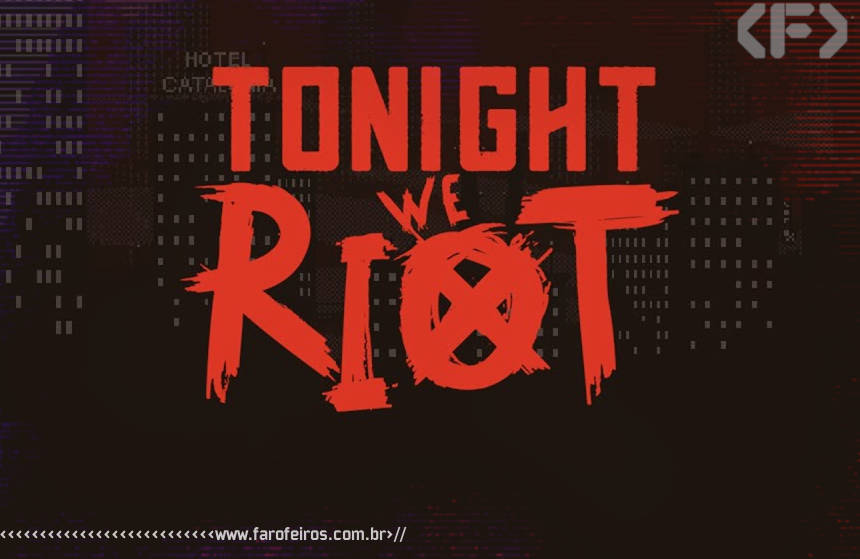 Tonight We Riot - Blog Farofeiros