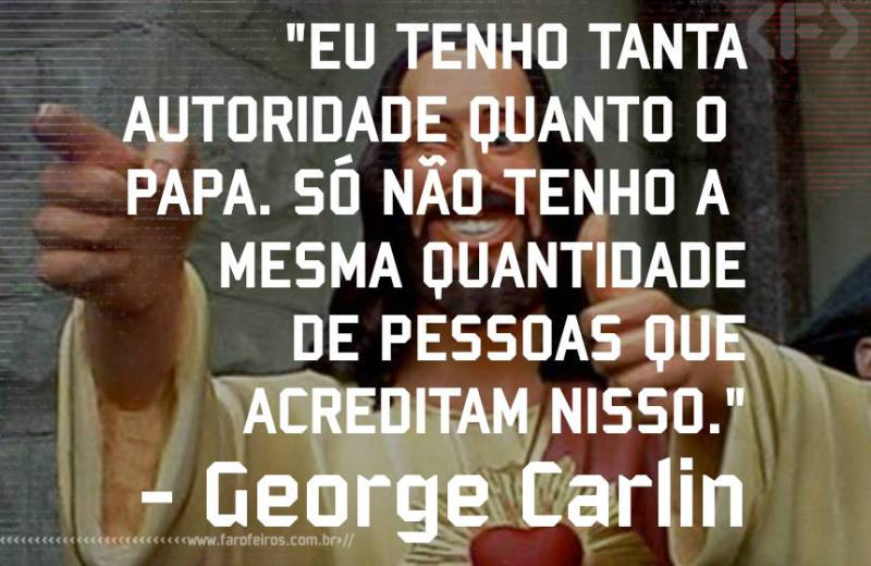 George Carlin - Buddy Christ - Pensamento - Blog Farofeiros
