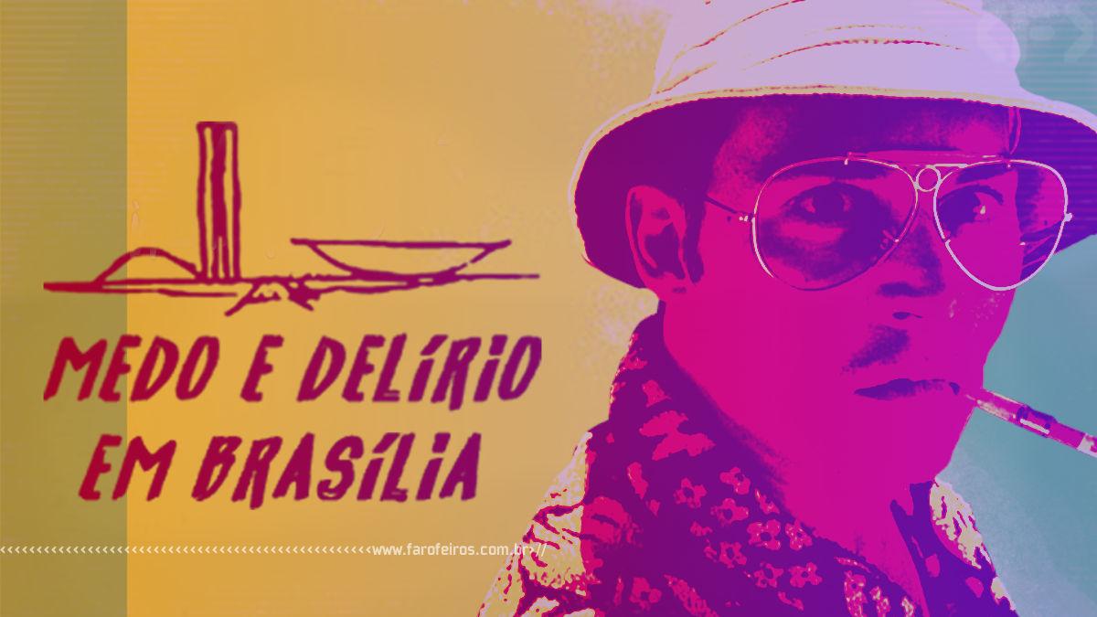 Bad Trip Escrota - Medo e Delírio em Brasília - Blog Farofeiros - 1
