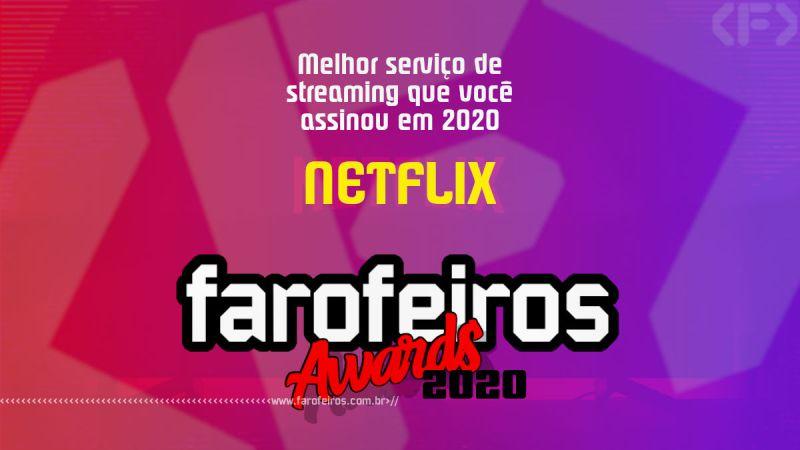 FAROFEIROS AWARDS 2020 - Netflix - Blog Farofeiros