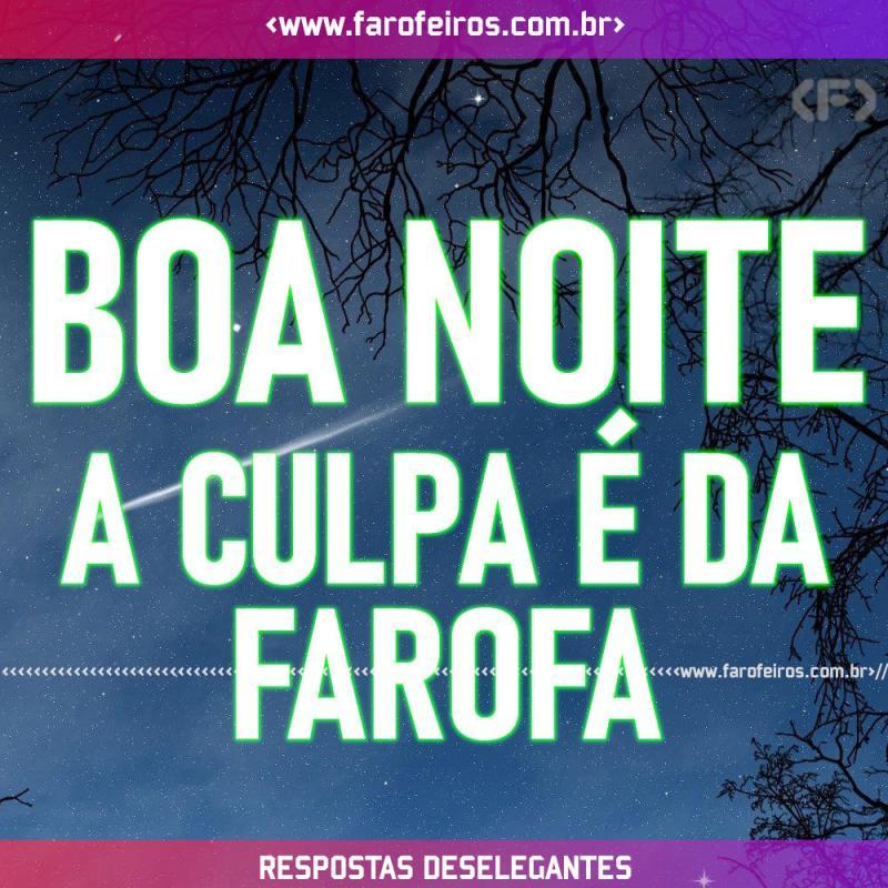 Respostas Deselegantes - Boa Noite Farofa - Blog Farofeiros