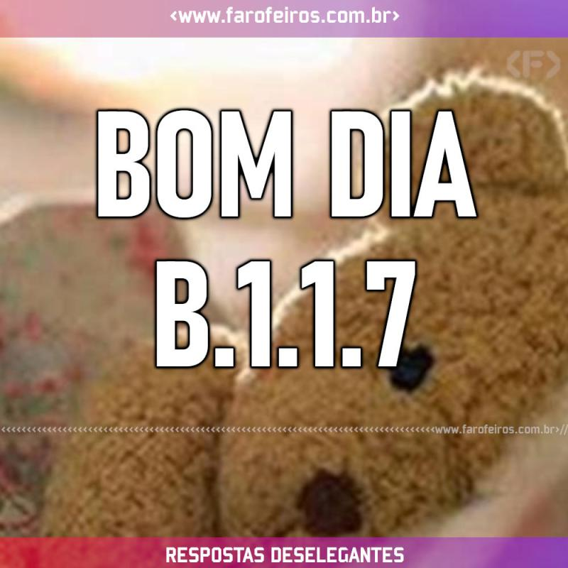 Respostas Deselegantes - Bom Dia B117 - Blog Farofeiros