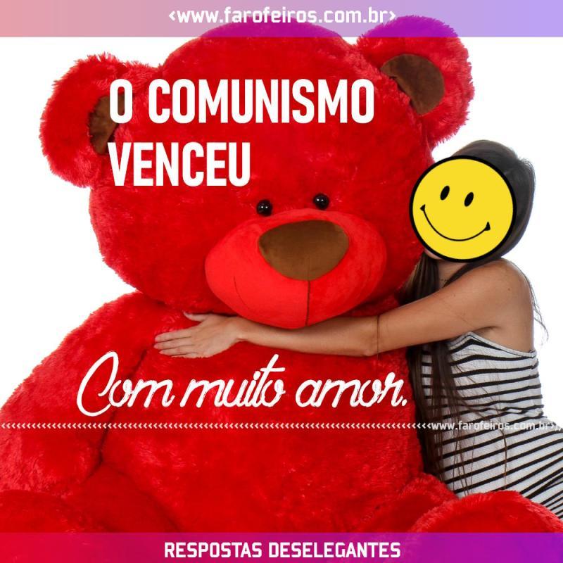 Respostas Deselegantes - Comunismo Venceu Amor - Blog Farofeiros