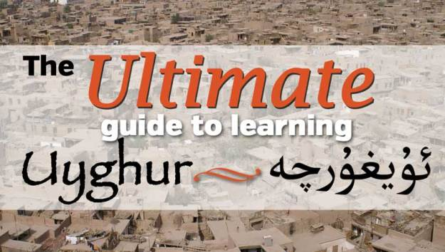 The Ultimate Guide to learning the Uyghur Language