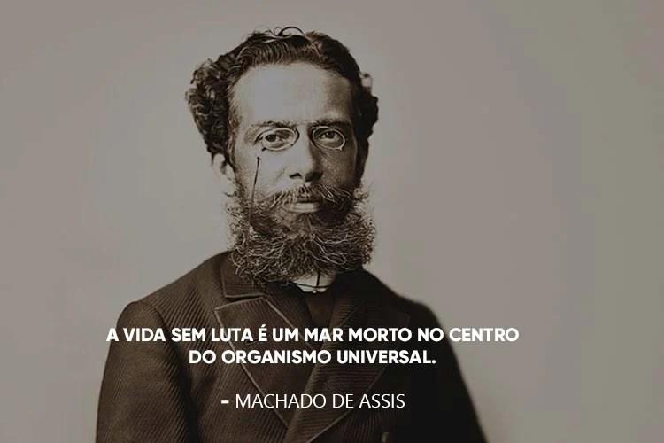 Imagem de Machado de Assis com a frase: A vida sem luta é um mar morto no centro do organismo universal.