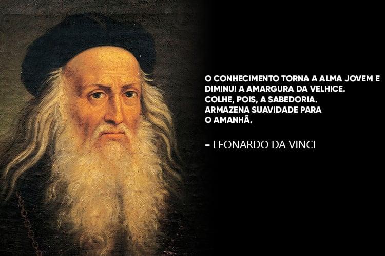 """Imagem de Leonardo da Vinci com a frase por cima: """"39.O conhecimento torna a alma jovem e diminui a amargura da velhice. Colhe, pois, a sabedoria. Armazena suavidade para o amanhã""""."""