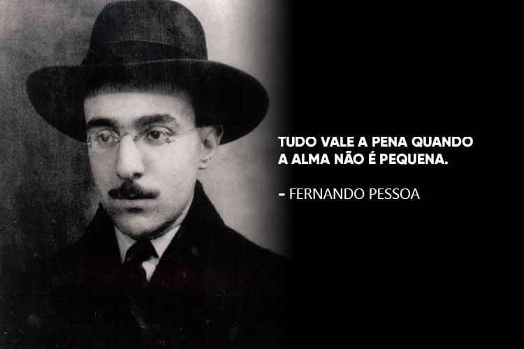 """Fernando Pessoa e a frase: """" Tudo vale a pena quando a alma não é pequena."""""""