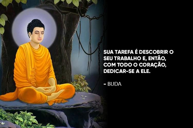 """Buda acompanhado da frase: """"Sua tarefa é descobrir o seu trabalho e, então, com todo o coração, dedicar-se a ele."""""""