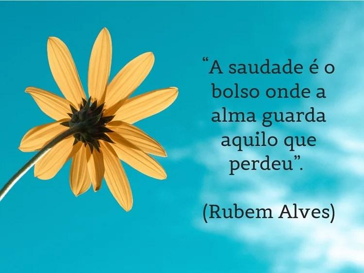 citação sobre saudade de Rubem Alves