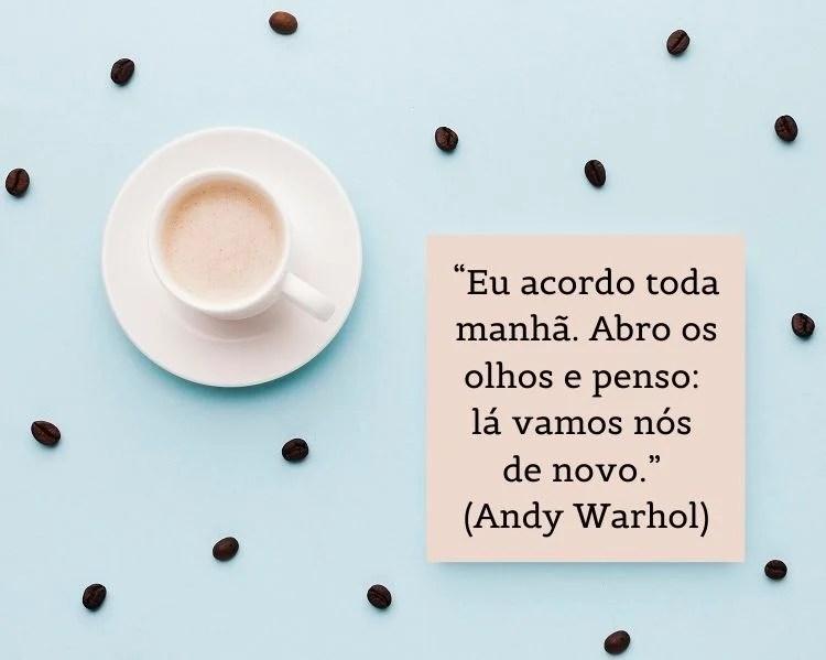 citação de bom dia Andy Warhol