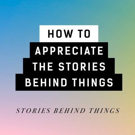 Video: How to appreciate the story behind things